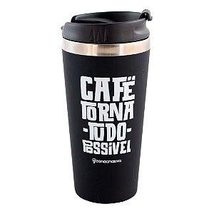 Copo Viagem Café Torna Tudo Possível