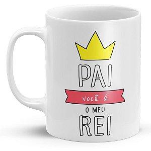 Caneca Personalizada Dia Dos Pais - Pai Você é Meu Rei