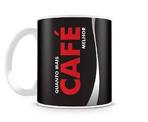 Caneca Quanto Mais Café Melhor - Porcelana Branca