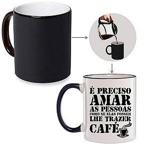 Caneca Mágica É preciso amar as pessoas como se elas fossem lhe trazer Café