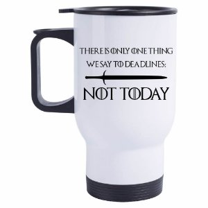 Caneca Térmica There is only one thing we say to Deadlines: Not Today