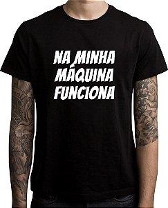 Lançamento - Camiseta  Na Minha Máquina Funciona