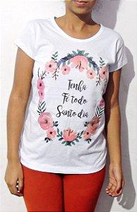 T-shirt Tenha fé todo Santo dia