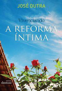 Vivenciando a Reforma Íntima - José Dutra