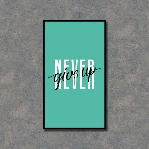 Quadro Decorativo Never Give Up