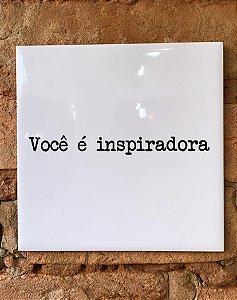 Azulejo ¨Você é inspiradora¨15X15
