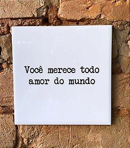 Azulejo ¨Você Merece Todo o Amor do Mundo¨15X15