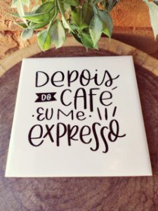 Azulejo 15 x 15 - depois do café eu me expresso