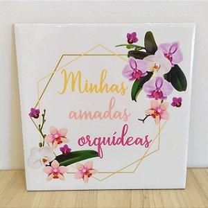 """Azulejo 20 x 20 - """"Minhas amadas orquídeas"""""""