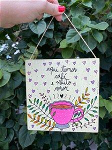 Plaquinha - Aqui temos café e muito amor