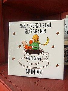 Azulejo 15x15 Mas se me fizer café ( Pequeno Príncipe)