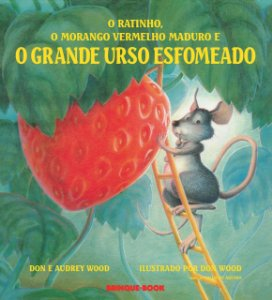 RATINHO, O MORANGO MADURO E O GRANDE URSO ESFOMEAD