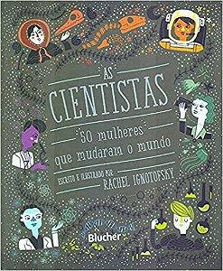 CIENTISTAS, AS: 50 MULHERES QUE MUDARAM O MUNDO