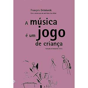 MUSICA E UM JOGO DE CRIANCA, A
