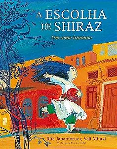 ESCOLHA DE SHIRAZ, A - UM CONTO IRANIANO