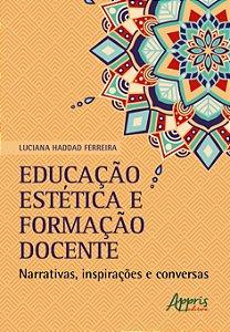 Educação, estética e formação docente: narrativas, inspirações e conversas