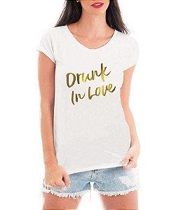 Drunk In Love Despedida de Solteira Dama de Honra Madrinha - Personalizadas/ Customizadas/ Estampadas/ Camiseteria/ Estamparia/ Estampar/ Personalizar/ Customizar/ Criar/ Camisa Blusas Baratas Modelos Legais Loja Online