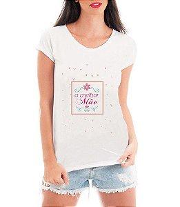 Blusa TShirt  Feminina Dia Das Mães Melhor Mãe   - Personalizadas/ Customizadas/ Estampadas/ Camiseteria/ Estamparia/ Estampar/ Personalizar/ Customizar/ Criar/ Camisa Blusas Baratas Modelos Legais Loja Online