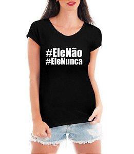 Camiseta Mulheres Contra Bolsonaro Ele Não Camisa Blusa - Personalizadas/ Customizadas/ Estampadas/ Camiseteria/ Estamparia/ Estampar/ Personalizar/ Customizar/ Criar/ Camisa Blusas Baratas Modelos Legais Loja Online