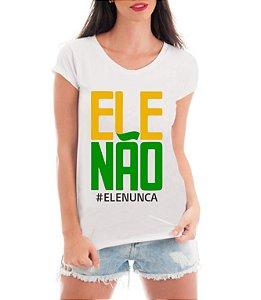 Camiseta Mulheres Contra Bolsonaro Ele Não Camisa Blusa Protesto - Personalizadas/ Customizadas/ Estampadas/ Camiseteria/ Estamparia/ Estampar/ Personalizar/ Customizar/ Criar/ Camisa Blusas Baratas Modelos Legais Loja Online