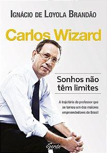 Livro Carlos Wizard: Sonhos Não Têm Limites - Ignácio de Loyola Brandão