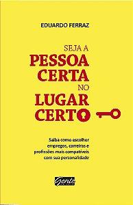 Livro Seja a Pessoa Certa no Lugar Certo - Eduardo Ferraz