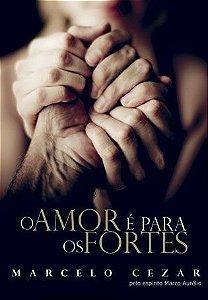 Livro O Amor é Para os Fortes - Marcelo Cezar