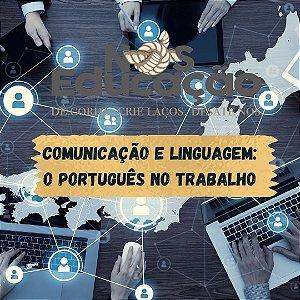 Comunicação e Linguagem: o português no trabalho