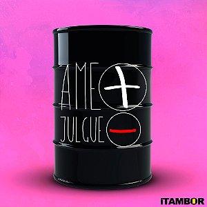 Tambor Ame Mais Julgue Menos - 200 Litros