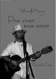 Pra viver esse amor - Ronaldo Dom - Coleção Letras & Músicas vol. 6