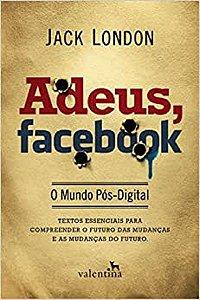 Livro - Adeus, Facebook: O Mundo Pós-Digital