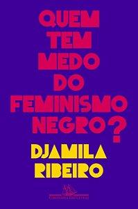 Quem tem medo do feminismo negro? Ribeiro, Djamila