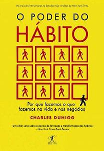 O Poder do Hábito: Porque Fazemos O Que Fazemos Na Vida e Nos Negócios
