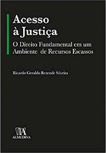 Acesso à Justiça: o Direito Fundamental em um Ambiente de Recursos Escassos