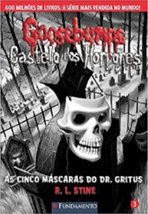 Goosebumps castelo dos horrores - Livro 3: As cinco máscaras do Dr. Gritus