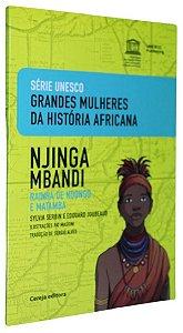 Njinga Mbandi. Rainha de Ndongo e Matamba (Coleção UNESCO - Grandes Mulheres da História Africana)