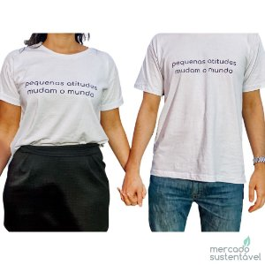 Camiseta de Algodão Orgânico - Pequenas Atitudes Mudam o Mundo - Mercado Sustentável