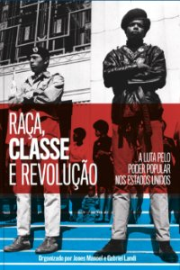 RAÇA, CLASSE E REVOLUÇÃO - A LUTA PELO PODER POPULAR NOS ESTADOS UNIDOS