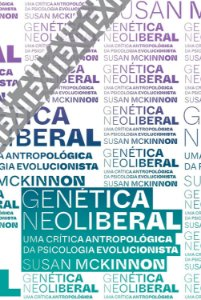 GENÉTICA NEOLIBERAL - UMA CRÍTICA ANTROPOLÓGICA DA PSICOLOGIA EVOLUCIONISTA