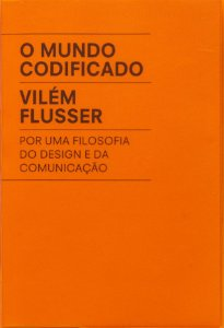 O MUNDO CODIFICADO - POR UMA FILOSOFIA DO DESIGN E DA COMUNICAÇÃO