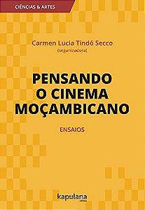 PENSANDO O CINEMA MOÇAMBICANO: ENSAIOS