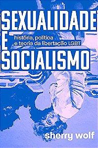 SEXUALIDADE E SOCIALISMO: HISTÓRIA, POLÍTICA E TEORIA DA LIBERTAÇÃO LGBT