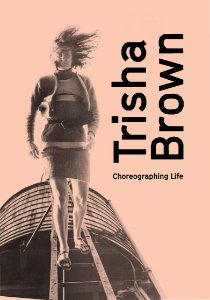 TRISHA BROWN: CHOREOGRAPHING LIFE [ENGLISH]