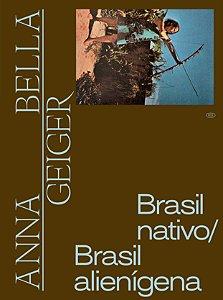 ANNA BELLA GEIGER: BRASIL NATIVO/BRASIL ALIENÍGENA