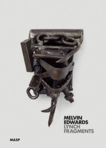 MELVIN EDWARDS: LYNCH FRAGMENTS [ENGLISH]