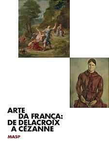 ARTE DA FRANÇA: DE DELACROIX A CÉZANNE