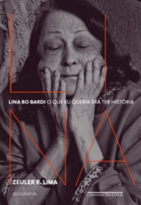 LINA BO BARDI - O QUE EU QUERIA ERA TER HISTÓRIA