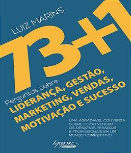 73+1 Perguntas Sobre Lideranca, Gestao, Marketing, Vendas, Motivacao E Sucesso