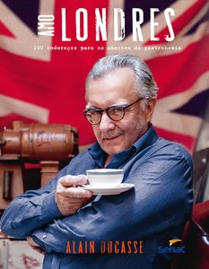 Amo Londres: 100 Endereços Para Os Amantes Da Gastronomia