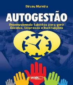 Autogestao - Desenvolvendo Talentos Para Gerir Escolas, Empresas E Instituicoes